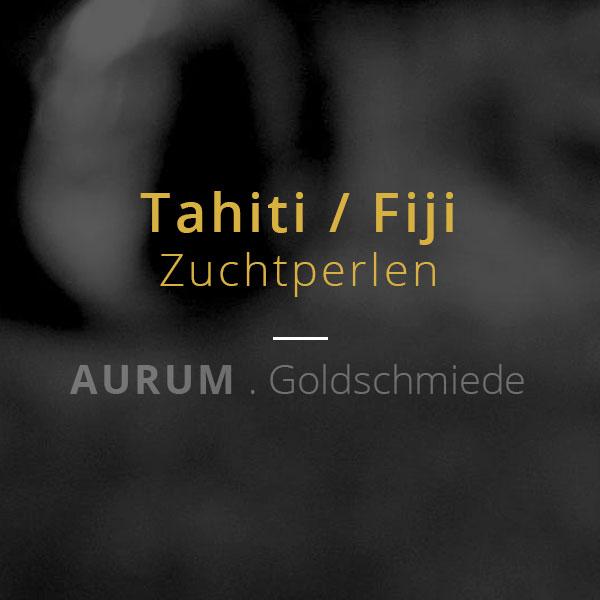 Tahiti / Fiji Zuchtperlen → AURUM Goldschmiede . Worms